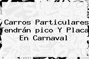 http://tecnoautos.com/wp-content/uploads/imagenes/tendencias/thumbs/carros-particulares-tendran-pico-y-placa-en-carnaval.jpg Pico Y Placa Barranquilla. Carros particulares tendrán pico y placa en Carnaval, Enlaces, Imágenes, Videos y Tweets - http://tecnoautos.com/actualidad/pico-y-placa-barranquilla-carros-particulares-tendran-pico-y-placa-en-carnaval/