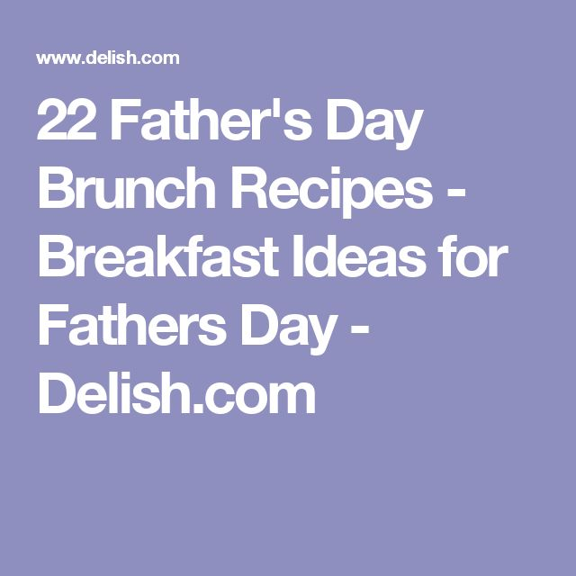 22 Father's Day Brunch Recipes - Breakfast Ideas for Fathers Day - Delish.com