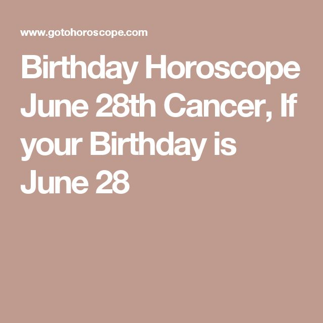 Birthday Horoscope June 28th Cancer, If your Birthday is June 28