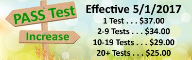 Announcement: PASS Test Increase  Effective 5/1/17 --- 1 Test is $37, 2-9 Tests are $34, 10-19 Tests are $29, 20+ Tests are $25