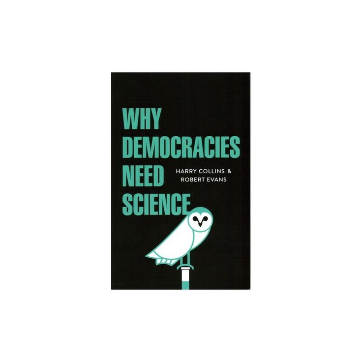 Why Democracies Need Science (Paperback) (Harry Collins & Robert Evans)