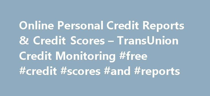 Online Personal Credit Reports & Credit Scores – TransUnion Credit Monitoring #free #credit #scores #and #reports http://credit-loan.nef2.com/online-personal-credit-reports-credit-scores-transunion-credit-monitoring-free-credit-scores-and-reports/  #how to get free credit score online # The quality and success of your TransUnion Interactive experience depends on your Web browser. A Web browser is a program that allows you to graphically view pages on the World Wide Web. Security: TransUnion…