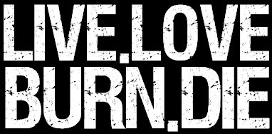 live love burn die - Google Search
