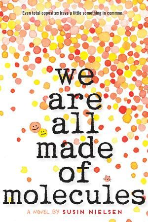 We Are All Made of Molecules by Susin Nielsen, finalist for the 2016 Sheila A. Egoff Children's Literature Prize