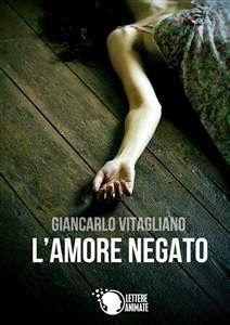 """ThrillerPages: Recensione - """"L'amore negato"""" di Giancarlo Vitagliano"""