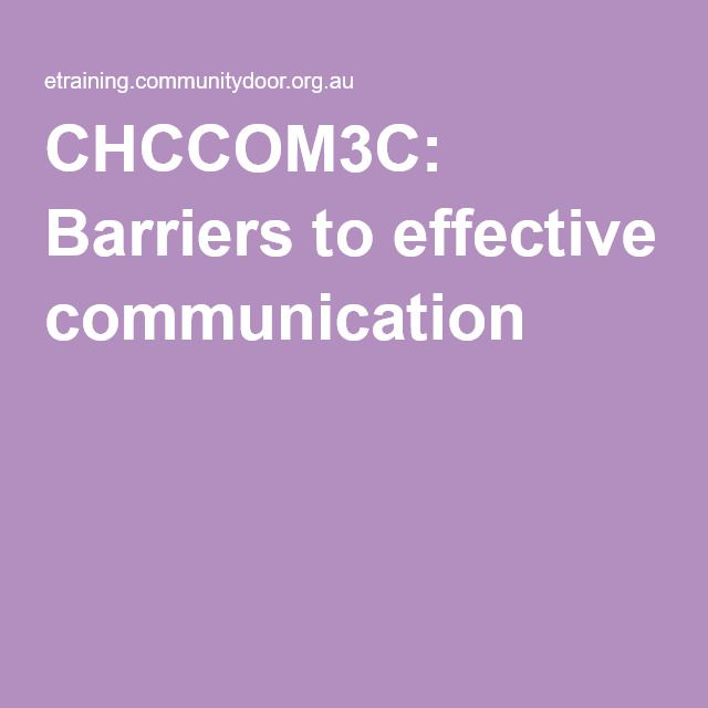 CHCCOM3C: Barriers to effective communication A good site for reading case studies and skills to build strong relationships