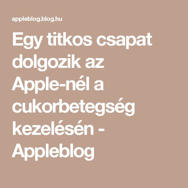 Egy titkos csapat dolgozik az Apple-nél a cukorbetegség kezelésén - Appleblog