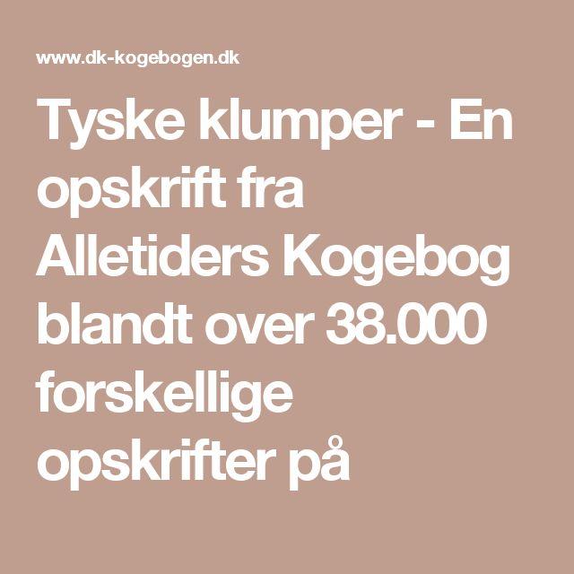 Tyske klumper - En opskrift fra Alletiders Kogebog blandt over 38.000 forskellige opskrifter på