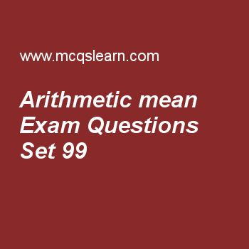 Practice test on arithmetic mean, college math quiz 99 online. Free math exam's questions and answers to learn arithmetic mean test with answers. Practice online quiz to test knowledge on arithmetic mean, period of trigonometric functions, algebra and trigonometry, groups in maths, online math learning worksheets. Free arithmetic mean test has multiple choice questions set as if a and h are arithmetic and harmonic mean between 2 and 3, then a - h =, answer key with choices as 49/20, 49/10...