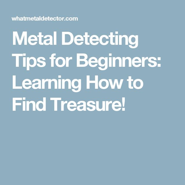 Metal Detecting Tips for Beginners: Learning How to Find Treasure!