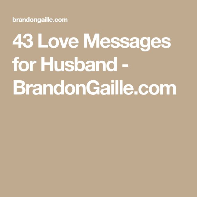 43 Love Messages for Husband - BrandonGaille.com