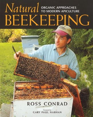Natural Beekeeping: Organic Approaches to Modern Apiculture by Ross Conrad