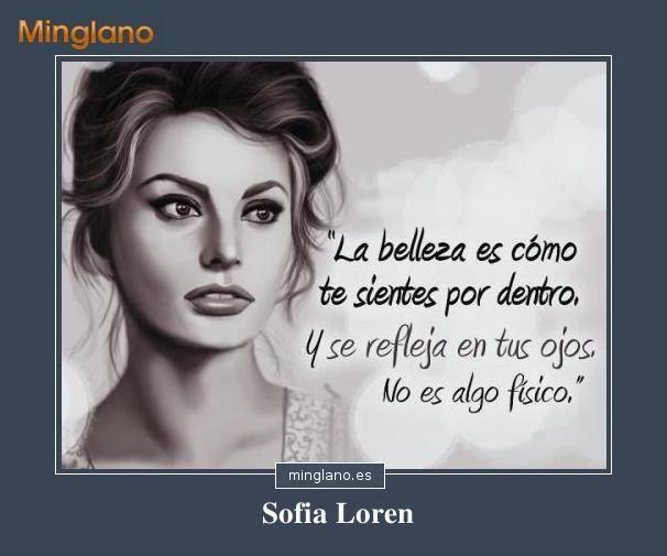 Frases de Sofia Loren sobre la belleza... #frases #sofialoren #minglano #frasesparapensar #belleza