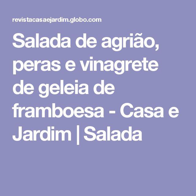 Salada de agrião, peras e vinagrete de geleia de framboesa - Casa e Jardim | Salada