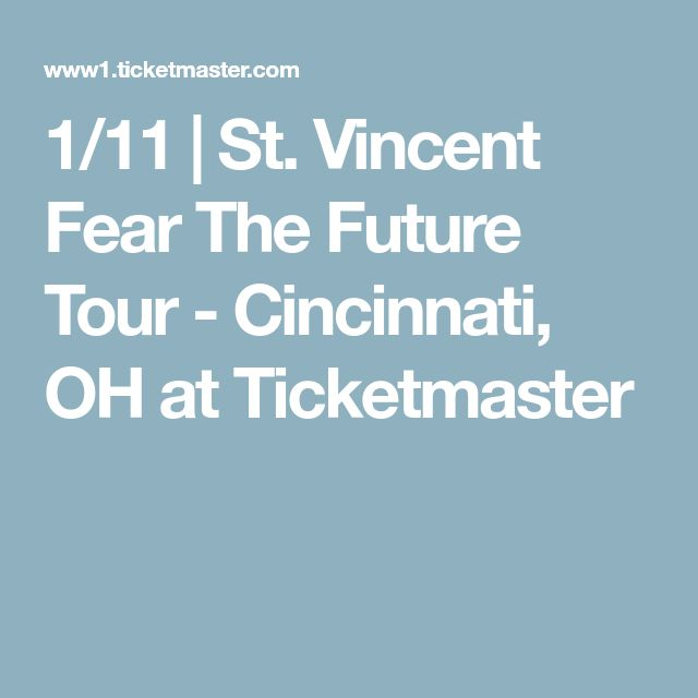 1/11  | St. Vincent Fear The Future Tour - Cincinnati, OH at Ticketmaster