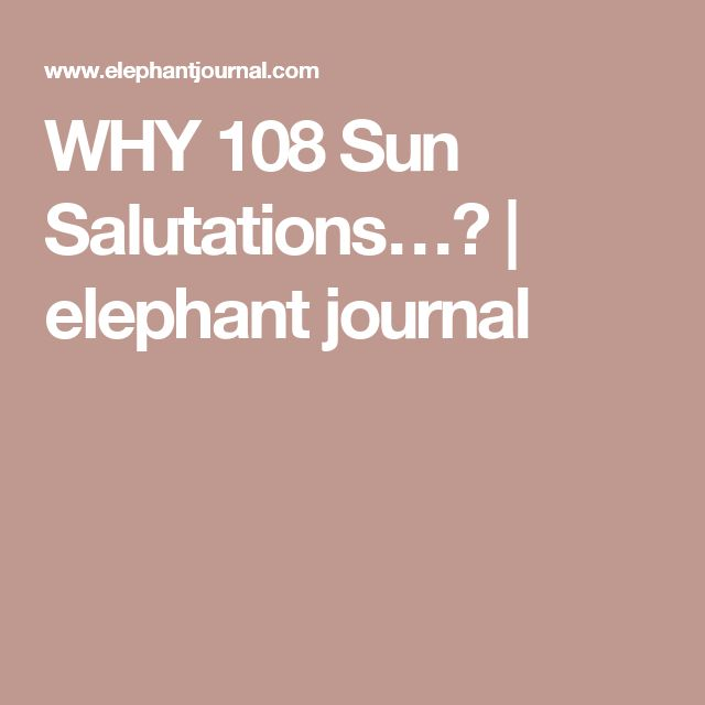WHY 108 Sun Salutations…? | elephant journal