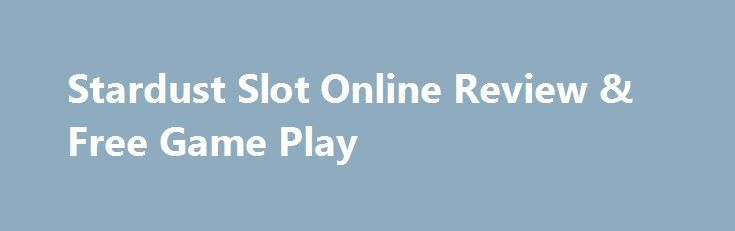 Stardust Slot Online Review & Free Game Play https://slots-money.com/play-stardust-online-video-game-for-fun  Set off on the journey with Stardust online slot by Microgaming company, featured by special Wilds, Scatters, extra Bonuses, Free Spins and just big winnings