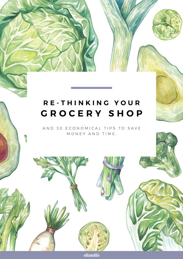 Re-Thinking Your Grocery Shop & 30 Awesome Grocery Shopping Tips by Eliza Ellis