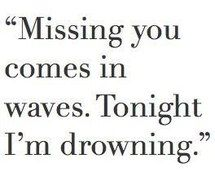 him, love, miss, miss you, missing you, tonight, waves, i'm drowning