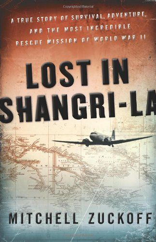 Bestseller books online Lost in Shangri-La: A True Story of Survival, Adventure, and the Most Incredible Rescue Mission of World War II Mitchell Zuckoff  http://www.ebooknetworking.net/books_detail-0061988340.html