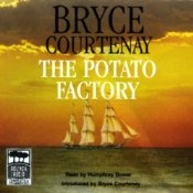 The Potato Factory:The Australian Trilogy, Book 1 (Poignant yet fascinating story about Australia in the early 1800's)  Very well narrated audible book...one of the best I've listened to.