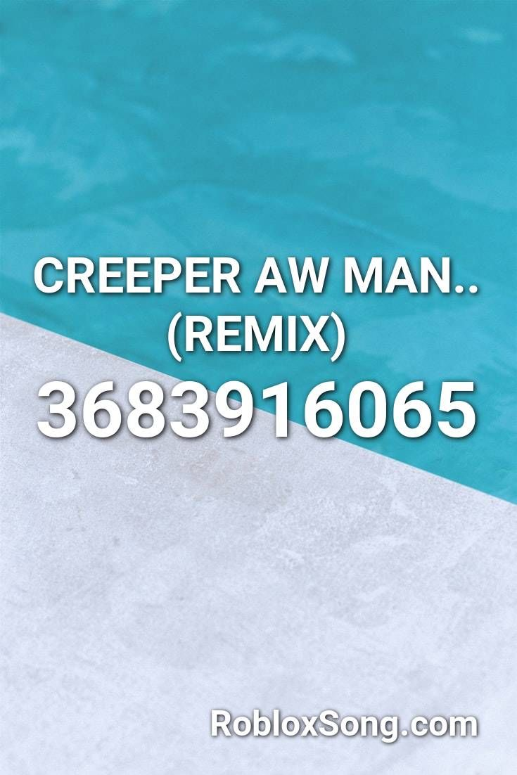 Creeper Aw Man Remix Roblox Id Roblox Music Codes In 2020