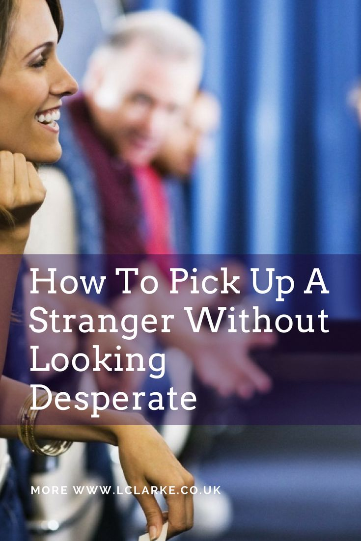 How To Pick Up A Stranger Without Looking Desperate #stranger