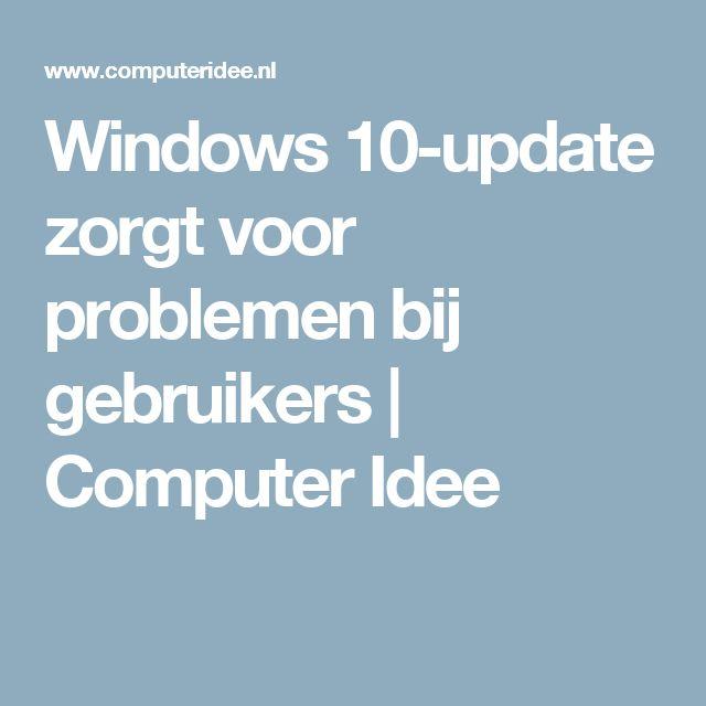 Windows 10-update zorgt voor problemen bij gebruikers | Computer Idee