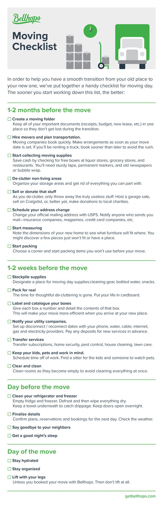 The best Moving Checklist that's printable, downloadable, and checkoff-able. We at Bellhops know how stressful moving can be it helps to use a checklist to stay organized. Print this off and stick it on your fridge to help make your moving day a little easier. Click to download today!