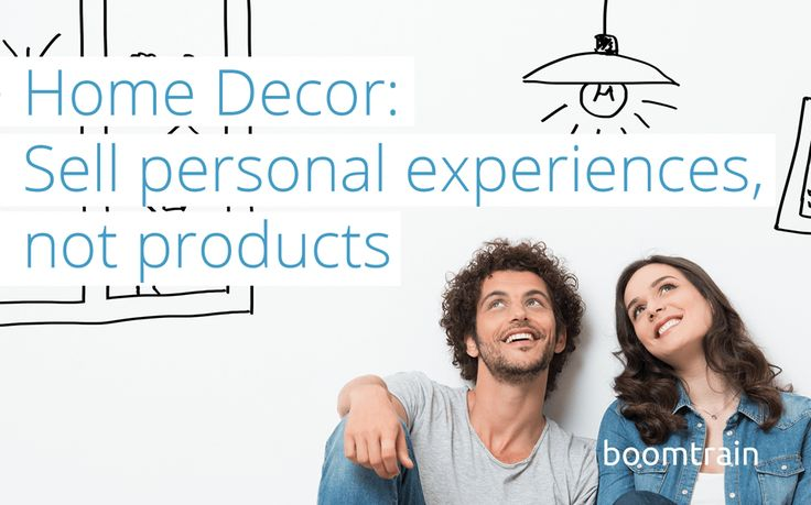 The Key to Marketing for Home Decor: Sell personal experiences, not products