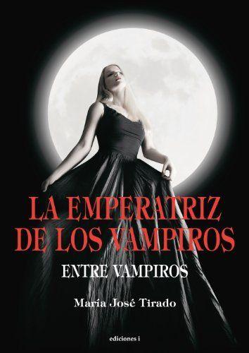 La Emperatriz de los Vampiros (Entre Vampiros nº 3), Maria Jose Tirado