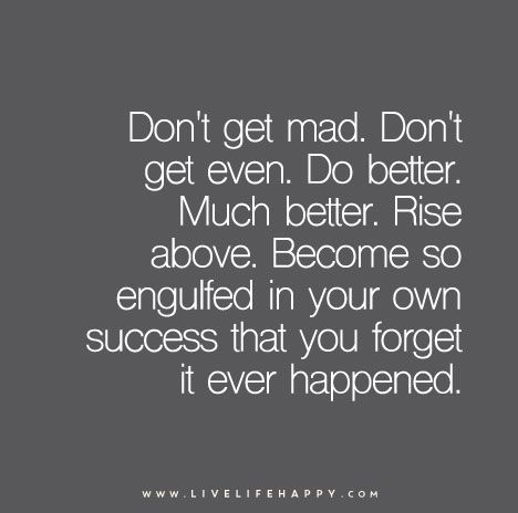 Don't Get Mad. Don't Get Even (Live Life Happy)