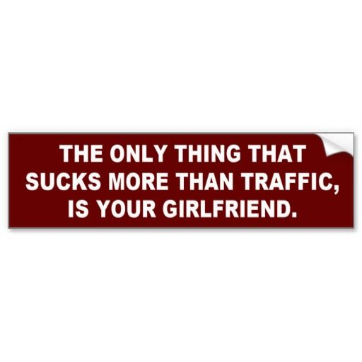 Your girlfriend sucks more than traffic bumper sticker funny bumper stickersgirlfriendsgirls