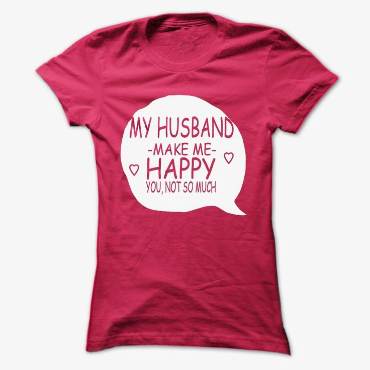 My Husband Make Me Happy, Order HERE ==> https://www.sunfrog.com/LifeStyle/My-Husband-Make-Me-Happy-Ladies.html?89699, Please tag & share with your friends who would love it , #birthdaygifts #jeepsafari #renegadelife