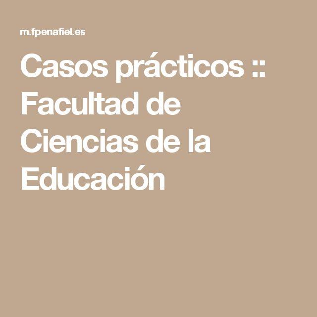 Casos prácticos :: Facultad de Ciencias de la Educación
