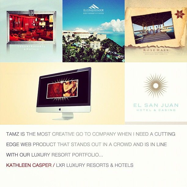 """""""TAMZ is the most creative go to company when I need a cutting edge web product that stands out in a crowd and is in line with our luxury resort portfolio..."""" - Kathleen Casper"""