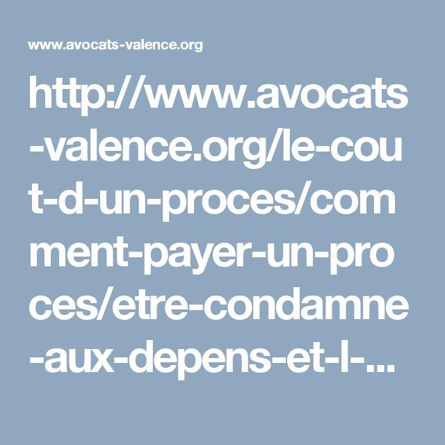 http://www.avocats-valence.org/le-cout-d-un-proces/comment-payer-un-proces/etre-condamne-aux-depens-et-l-article-700-du-code-de-procedure-civile.html
