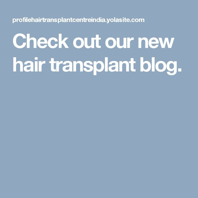 Check out our new hair transplant blog.