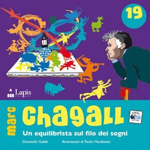 CHAGALL. Un equilibrista sul filo dei sogni. Di Donatella Gobbi. Illustrazioni di Paolo Marabotto. Libro con attività. Dai 7 anni.