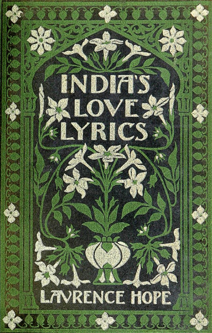 'India's love lyrics' collected and arranged in verse by Laurence Hope [pseud.] (Adela Florence Nicolson). Lane, New York, 1906