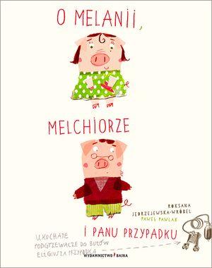 O Melanii, Melchiorze i panu Przypadku - Roksana Jędrzejewska-Wróbel - Wydawnictwo Bajka - książki dla dzieci