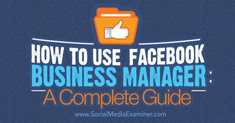 How to Use Facebook Business Manager: A Complete Guide - #socialmedia