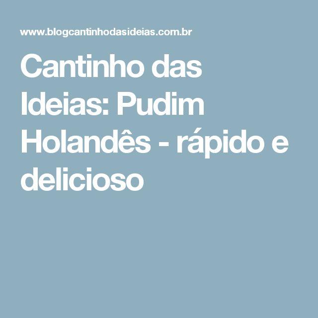 Cantinho das Ideias: Pudim Holandês - rápido e delicioso