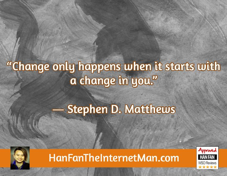 Change only happens...  Sign Up For Your Daily Tips, Early Bird Special, Coupons & Bonus! HERE: http://hanfanapproved.com/hfslc/getYourEarlyBirdSpecialHERE/  Check Out Our New TV Channel: http://HanFanTheInternetManTV.com  Vimeo Us: https://vimeo.com/channels/hanfantheinternetman Friend Us: https://vimeo.com/hanfantheinternetman Like us: https://www.facebook.com/HanFanTheInternetMan Follow Us: https://twitter.com/HanFanTheMan Connect with us: https://www.linkedin.com