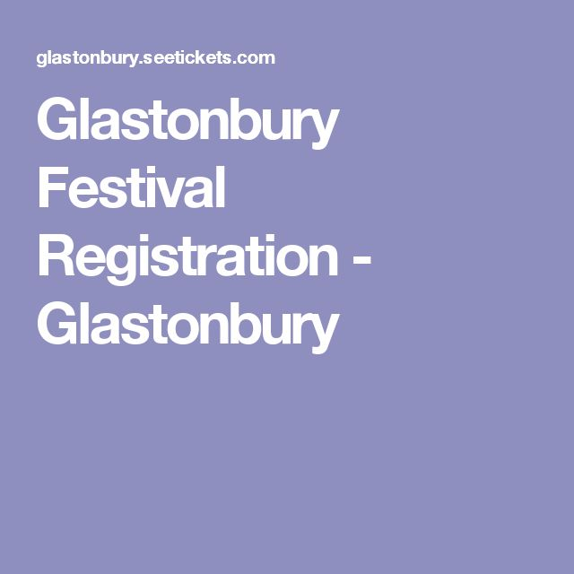 Glastonbury Festival Registration - Glastonbury