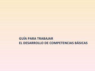 GuíA Para Trabajar El Desarrollo De Competencias BáSicas