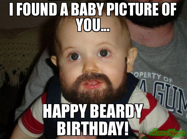 I Found A Baby Picture Of You Happy Beardy Birthday Meme Beard Baby Happy Birthday Brother Funny Funny Happy Birthday Meme Birthday Brother Funny