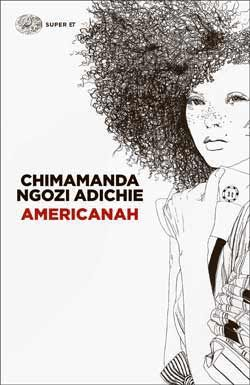 Chimamanda Ngozi Adichie, Americanah, Super ET - DISPONIBILE ANCHE IN E-BOOK