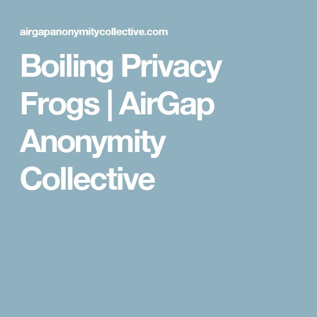 Boiling Privacy Frogs | AirGap Anonymity Collective