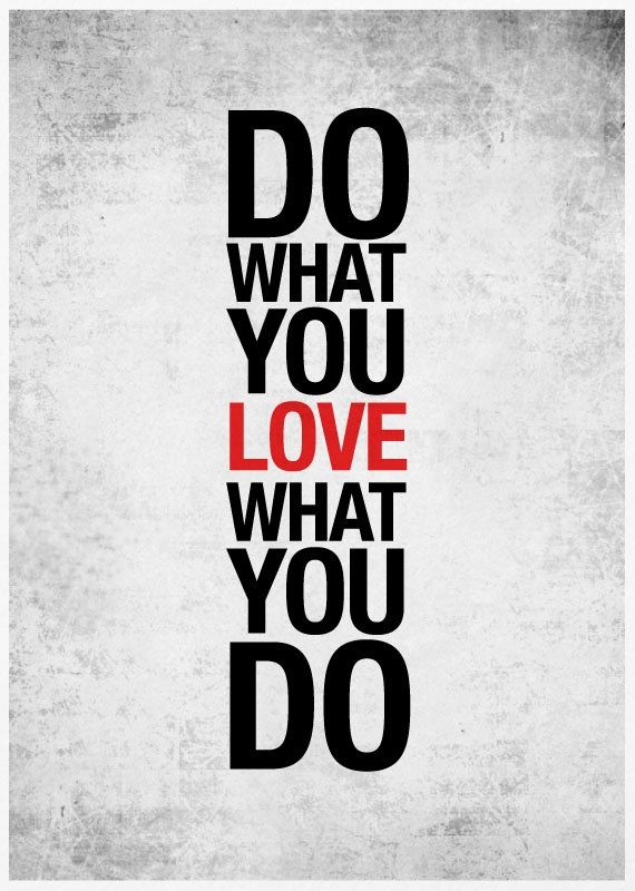 Do What You Love Love What You Do Quote Interesting 18 Best Do What You Love Love What You Do Images On Pinterest